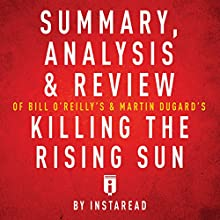 Summary, Analysis & Review of Bill O'Reilly's and Martin Dugard's Killing the Rising Sun by Instaread | Livre audio Auteur(s) :  Instaread Narrateur(s) : Dwight Equitz