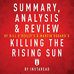 Summary, Analysis & Review of Bill O'Reilly's and Martin Dugard's Killing the Rising Sun by Instaread Audiobook