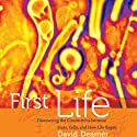 First Life: Discovering the Connections between Stars, Cells, and How Life Began (       UNABRIDGED) by David Deamer Narrated by Michael Lenz