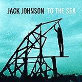 To the Sea ~ Jack Johnson