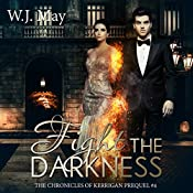 Fight the Darkness: The Chronicles of Kerrigan Prequel, Book 4 | W.J. May