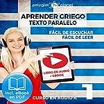 Aprender Griego - Texto Paralelo - Fácil de Leer - Fácil de Escuchar: Curso en Audio, No. 1 [Learn Greek - Parallel Text - Easy Reader - Easy Audio: Audio Course No. 1]: Lectura Fácil en Griego    Polyglot Planet