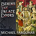 Behind the Palace Doors: Five Centuries of Sex, Adventure, Vice, Treachery, and Folly from Royal Britain (       UNABRIDGED) by Michael Farquhar Narrated by James Langton