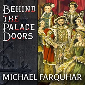 Behind the Palace Doors: Five Centuries of Sex, Adventure, Vice, Treachery, and Folly from Royal Britain | [Michael Farquhar]