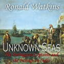 Unknown Seas: How Vasco Da Gama Opened the East Audiobook by Ronald Watkins Narrated by Robert Anthony Deyes