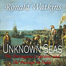 Unknown Seas: How Vasco Da Gama Opened the East (       UNABRIDGED) by Ronald Watkins Narrated by Robert Anthony Deyes