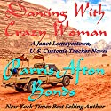 Dancing with Crazy Woman: Janet Lomayestewa, Tracker, Book 2 Audiobook by Parris Afton Bonds Narrated by Erin L. Jones