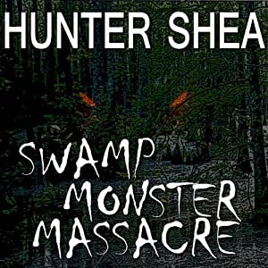 Swamp Monster Massacre | [Hunter Shea]