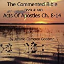 The Commented Bible: Book 44B - Acts of Apostles (       UNABRIDGED) by Jerome Cameron Goodwin Narrated by Jerome Cameron Goodwin