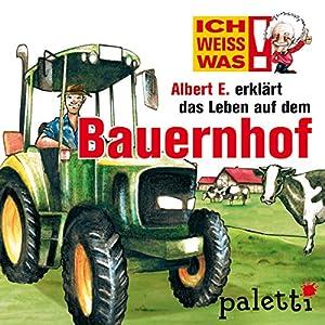 Albert E. erklärt das Leben auf dem Bauernhof (Ich weiß was) Hörbuch