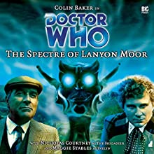 Doctor Who - The Spectre of Lanyon Moor Audiobook by Nicholas Pegg Narrated by Colin Baker, Nicholas Courtney, Maggie Stables