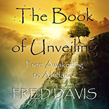 The Book of Unveiling: From Awakening to Abidance Audiobook by Fred Davis Narrated by Scott Clem