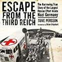 Escape from the Third Reich: The Harrowing True Story of the Largest Rescue Effort Inside Nazi Germany (       UNABRIDGED) by Sune Persson Narrated by Ralph Cosham