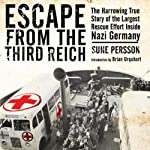 Escape from the Third Reich: The Harrowing True Story of the Largest Rescue Effort Inside Nazi Germany | Sune Persson