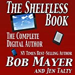 The Shelfless Book: The Complete Digital Author | Jen Talty,Bob Mayer