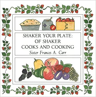 Shaker Your Plate: Of Shaker Cooks and Cooking written by Sister Frances A. Carr