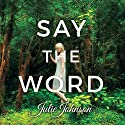 Say the Word Audiobook by Julie Johnson Narrated by Aletha George
