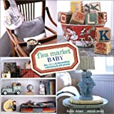 Flea Market Baby: The ABCs of Decorating, Collecting & Gift Giving