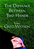 The Distance Between Two Hands: Poems by Greg Watson