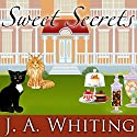 Sweet Secrets: Sweet Cove Mystery Series #3 Audiobook by J. A. Whiting Narrated by Carla Mercer-Meyer