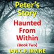Haunted From Within (BOOK TWO) - Peter's Story:A Mystery & Detective Paranormal Medical Thriller Conspiracy