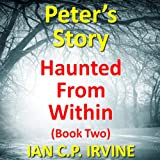 Haunted From Within (BOOK TWO) - Peters Story:A Mystery & Detective Paranormal Medical Thriller Conspiracy