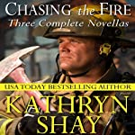 Chasing the Fire: Hidden Cove Series, Volume 6 (       UNABRIDGED) by Kathryn Shay Narrated by Jeffrey Kafer