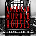American Murder Houses: A Coast-to-Coast Tour of the Most Notorious Houses of Homicide Audiobook by Steve Lehto Narrated by Barry Press
