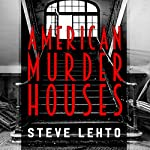 American Murder Houses: A Coast-to-Coast Tour of the Most Notorious Houses of Homicide | Steve Lehto