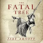 The Fatal Tree Hörbuch von Jake Arnott Gesprochen von: Katherine Manners, Brian Bowles