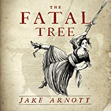 The Fatal Tree Audiobook by Jake Arnott Narrated by Katherine Manners, Brian Bowles
