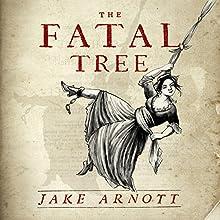 The Fatal Tree | Livre audio Auteur(s) : Jake Arnott Narrateur(s) : Katherine Manners, Brian Bowles
