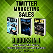 Twitter: Marketing: Sales: 3 Books in 1: Make Money with Twitter, Market Like a Pro & Crush It in Sales Audiobook by Ace McCloud Narrated by Joshua Mackey