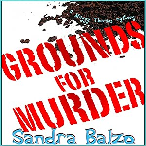 Grounds for Murder: A Maggy Thorsen Mystery | [Sandra Balzo]