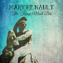The King Must Die Audiobook by Mary Renault Narrated by Kris Dyer