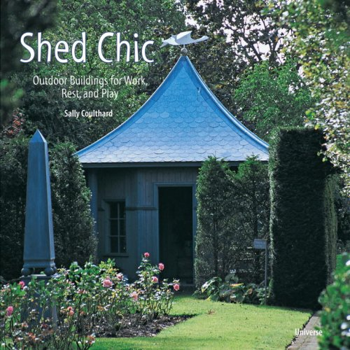 Shed Chic: Outdoor Buildings For Work, Rest, And Play