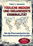 T�dliche Medizin und organisierte Kriminalit�t: Wie die Pharmaindustrie unser Gesundheitswesen korrumpiert