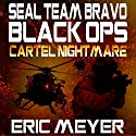 Cartel Nightmare: SEAL Team Bravo: Black Ops Audiobook by Eric Meyer Narrated by Roy Wells