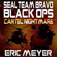 Cartel Nightmare: SEAL Team Bravo: Black Ops Audiobook by Eric Meyer Narrated by Roy Wells