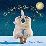 Nancy Tillman La Noche En Que Tú Naciste / On the Night You Were Born