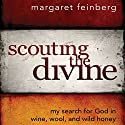 Scouting the Divine: My Search for God in Wine, Wool, and Wild Honey Audiobook by Margaret Feinberg Narrated by Margaret Feinberg
