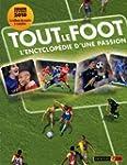 Tout le foot : L'encyclop�die d'une p...