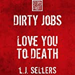 Dirty Jobs and Love You to Death | L. J. Sellers