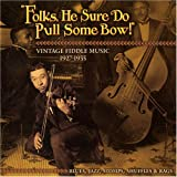 Folks, He Sure Do Pull Some Bow! Vintage Fiddle Music 1927-1935: Blues, Jazz, Stomps, Shuffles & Rags