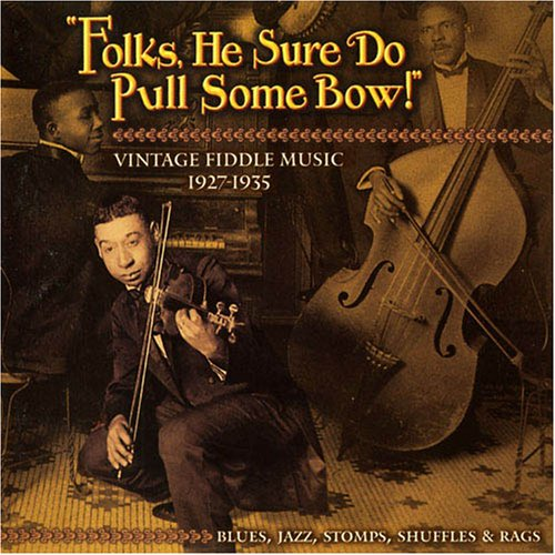 Folks, He Sure Do Pull Some Bow! Vintage Fiddle Music 1927-1935: Blues, Jazz, Stomps,... by Big Bill Broonzy, Charlie Pierce, Andrew Baxter, Clifford Hayes and Bubbling-Over Five
