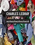 Charles LeDray: workworkworkworkwork (0847835278) by Lingwood, James