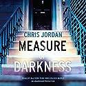 Measure of Darkness Audiobook by Chris Jordan Narrated by Allyson Ryan, Coleen Marlo
