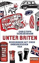 UNTER BRITEN: BEGEGNUNGEN MIT EINEM UNBEGREIFLICHEN VOLK - EIN SPIEGEL-BUCH (GERMAN EDITION)