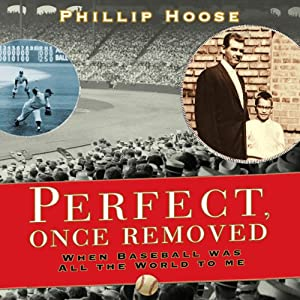 Perfect Once Removed: When Baseball Meant All the World to Me | [Philip Hoose]