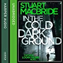 In the Cold Dark Ground: Logan McRae, Book 10 (       UNABRIDGED) by Stuart MacBride Narrated by Steve Worsley